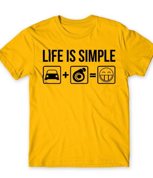 Life is simple turbo Póló - Ha Driving rajongó ezeket a pólókat tuti imádni fogod!