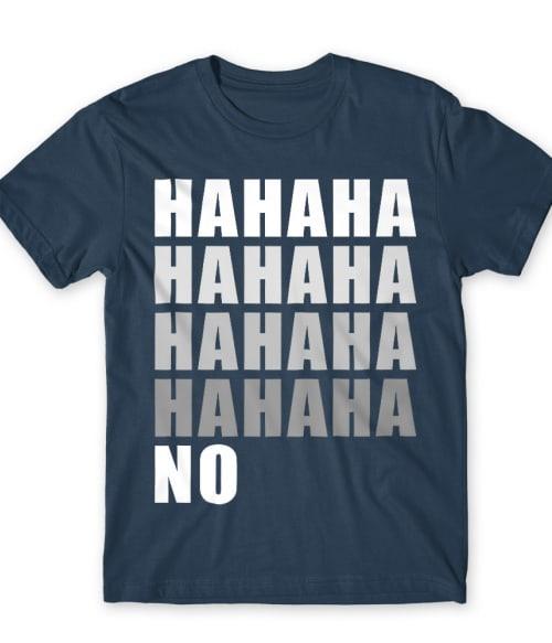 Hahaha NO Póló - Ha Sarcastic Humour rajongó ezeket a pólókat tuti imádni fogod!