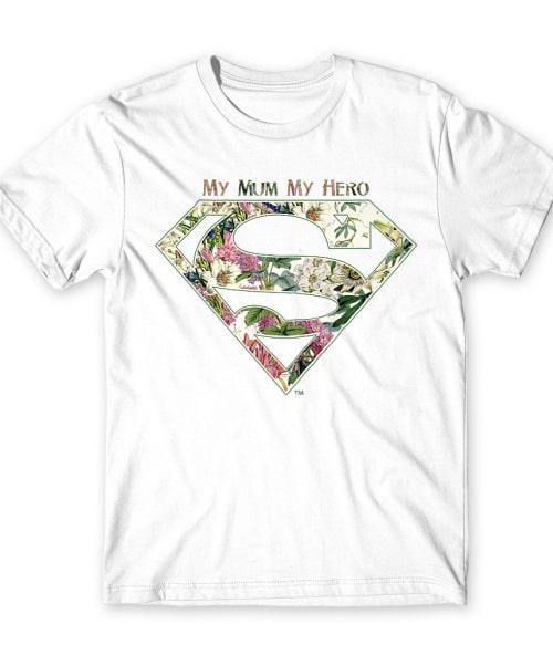 My Mum My Hero Póló - Ha Superman rajongó ezeket a pólókat tuti imádni fogod!