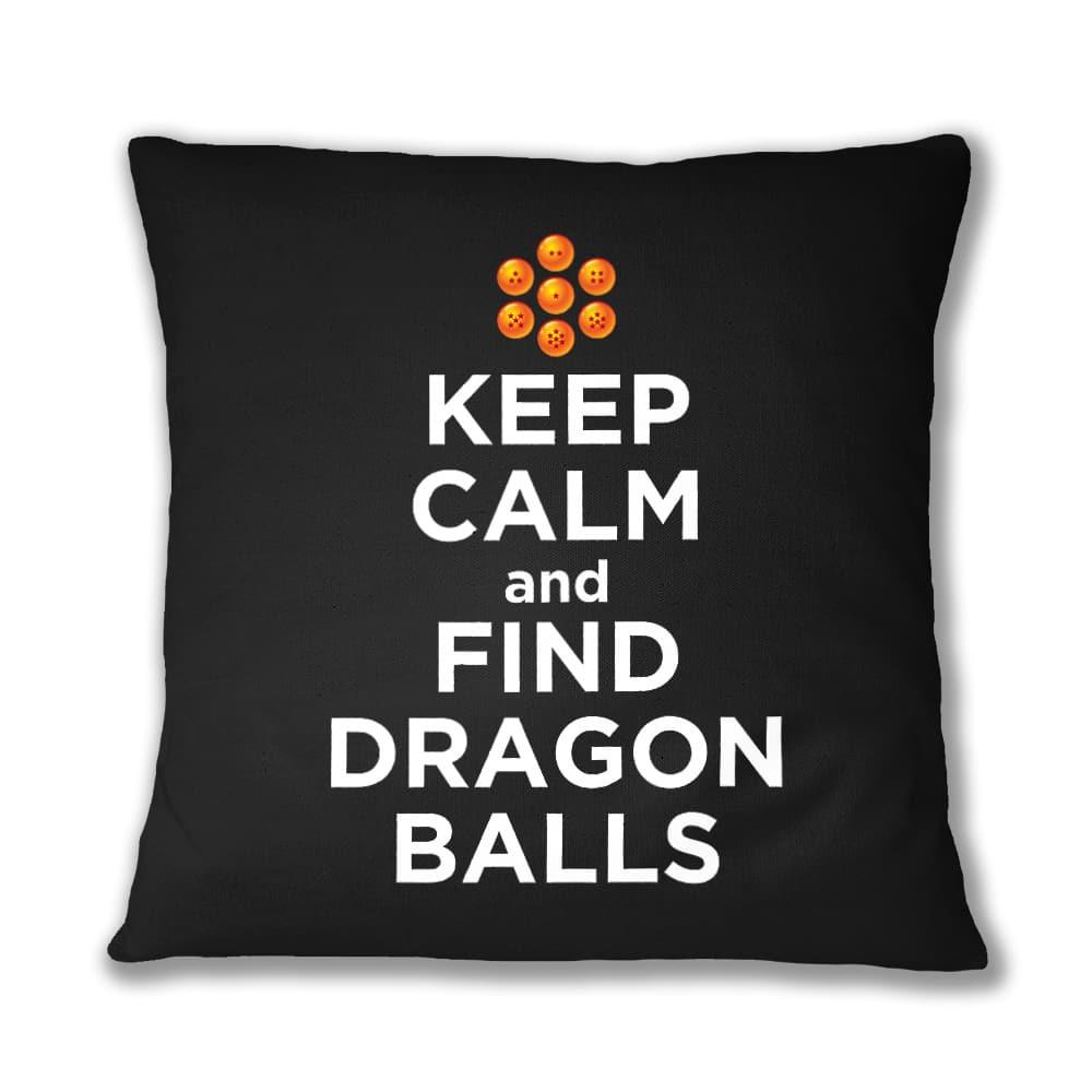 Keep Calm and find Dragon Balls Párnahuzat